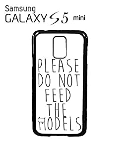 Please Do Not Feed The Models Cell Phone Case Samsung Galaxy S5 Mini White