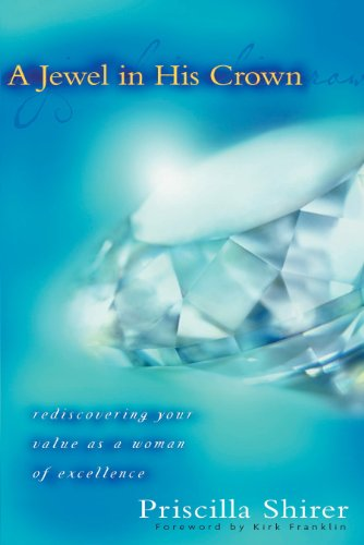 A Jewel in His Crown: Rediscovering Your Value as a Woman of Excellence (Mighty Woman Of God In The Bible)