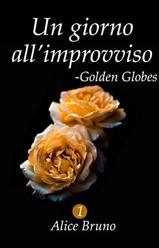 Golden Globes: Un giorno allimprovviso #1 (Italian Edition) by [