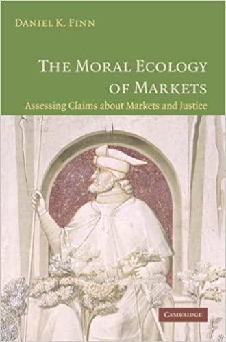 The Moral Ecology of Markets: Assessing Claims About Markets and Justice by Daniel K. Finn (2006-03-09)