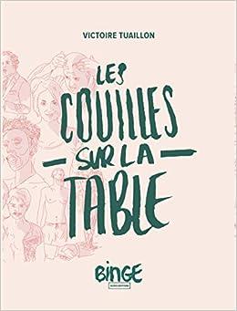 Amazon Fr Les Couilles Sur La Table Victoire Tuaillon