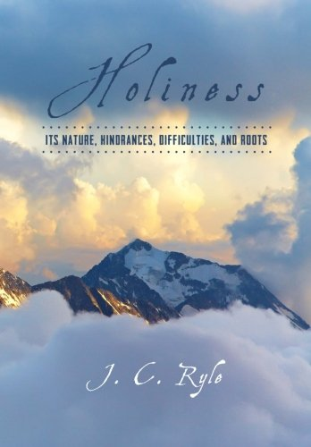 Holiness: Its Nature, Hindrances, Difficulties, and Roots