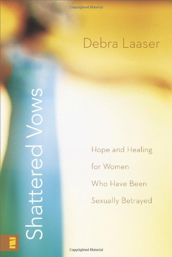 Download Shattered Vows: Hope and Healing for Women Who Have Been Sexually Betrayed PDF