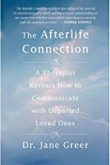 The Afterlife Connection: A Therapist Reveals How to Communicate with Departed Loved Ones Kindle Edition