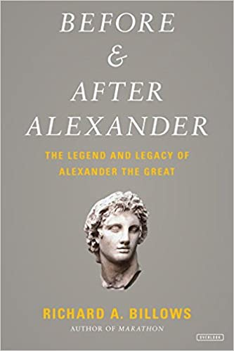 Before and After Alexander: The Legend and Legacy of Alexander the Great