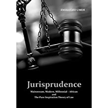 JURISPRUDENCE-MAINSTREAM, MODERN,  MILLENNIAL- AFRICAN: And The Pure Inspiration Theory of Law