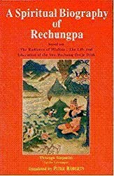 A spiritual biography of Rechungpa: Based on the radiance of wisdom, the life and liberation of the Ven. Rechung Dorje Drak = Je bhun ras chung rdo rje ... so [sic] (Bibliotheca Indo-Buddhica series)