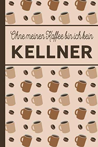 Ohne meinen Kaffee bin ich kein Kellner: Geschenk für Kellner: blanko A5 Notizbuch liniert mit über 100 Seiten Geschenkidee - Kaffee-Softcover für ... die viel Kaffee brauchen (German Edition) (Herren Anzug-regeln)