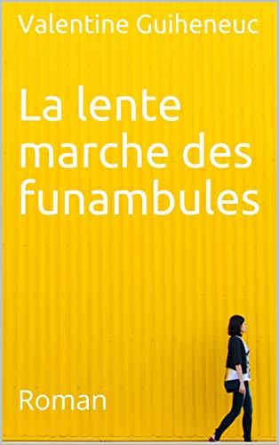 La lente marche des funambules: Roman (French Edition)