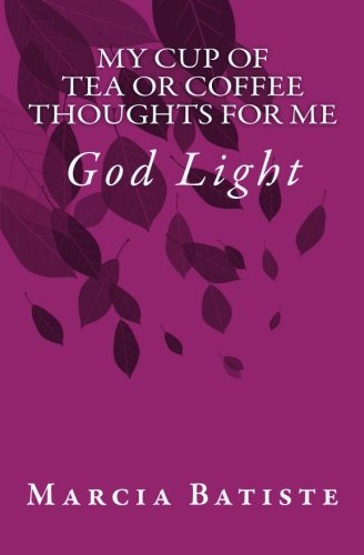 My Cup of Tea or Coffee Thoughts for Me: God Light