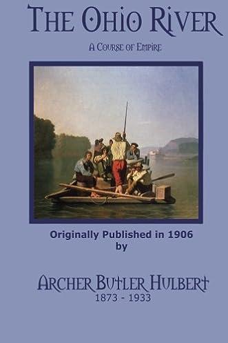 the ohio river a course of empire archer butler hulbert c rh amazon com Ohio River Valley Ohio River Navigation Charts
