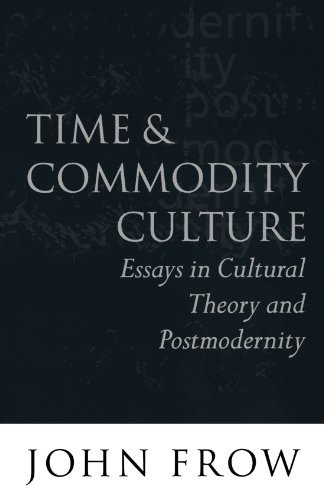 Download Time and Commodity Culture: Essays on Cultural Theory and Postmodernity Pdf