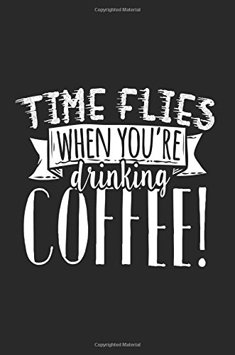 Download Time Flies When You're Drinking Coffee!: Blank Lined Notebook Journal PDF