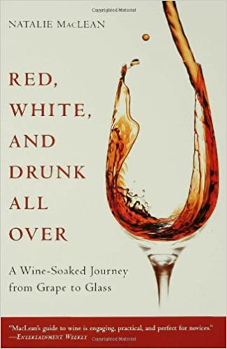 Red, White, and Drunk All Over: A Wine-Soaked Journey from Grape ...