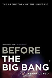 Before the Big Bang by Clegg, Brian (2011) Paperback