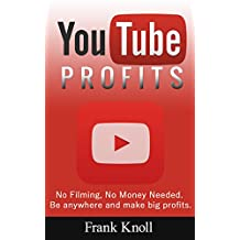 YouTube: YouTube Profits How to Create a Successful YouTube Channel No Filming, No Money Needed, Secrets Revealed, Marketing, Entrepreneurship and Business: ... Passive Income Profits, No Filming)