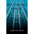 Becoming Magic: A Course in Manifesting an Exceptional Life (Book 1)