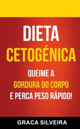 Dieta Cetogénica: Queime A Gordura Do Corpo E Perca Peso Rápido! por Graca Silveira