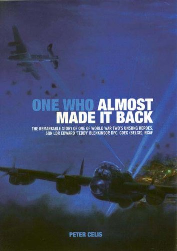 One Who Almost Made It Back: The Remarkable Story of One of World War Two's Unsung Heroes, Sqn Ldr Edward 'Teddy' Blenkinsop, DFC, CDEG (Belge), RCAF
