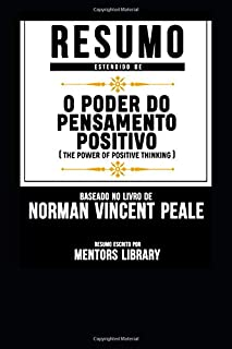 Resumo Estendido De O Poder Do Pensamento Positivo (The Power Of Positive Thinking) - Baseado No Livro De Norman Vincent Peale