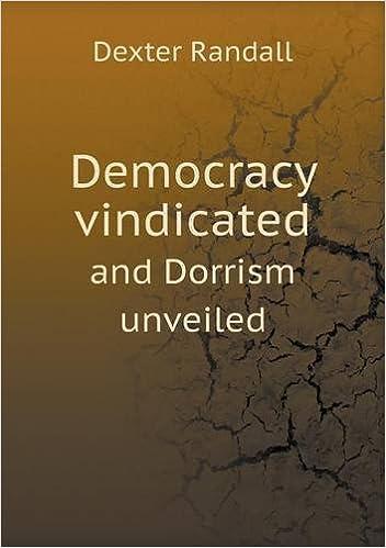 Google Bücher Downloader kostenloser Download Democracy vindicated and Dorrism unveiled iBook 5518797540