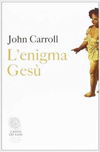 John Carroll  L'enigma Gesù (2013)