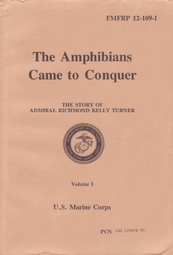 The Amphibians Came to Conquer: The Story of Admiral Richmond Kelly Turner, Volume II. FMFRP 12-109-II