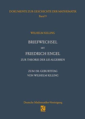 Briefwechsel mit Friedrich Engel zur Theorie der Lie-Algebren: Zum 150. Geburtstag von Wilhelm Killing (Dokumente zur Geschichte der Mathematik)