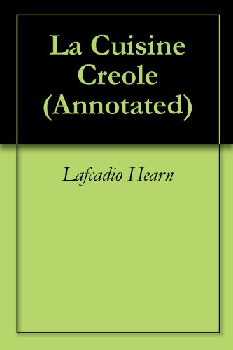 La Cuisine Creole (Annotated) by Lafcadio Hearn