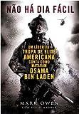 Nao Ha Dia Facil: Um Lider da Tropa de Elite Americana Conta Como Mataram Osama Bin Laden (No Easy Day: The Firsthand Account of the Mission That Killed Osama Bin Laden) - (Em Portugues do Brasil)