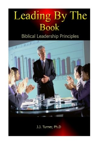 Leading By The Book: Biblical Leadership Principles