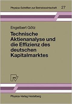 Technische Aktienanalyse und die Effizienz des deutschen Kapitalmarktes (Physica-Schriften zur Betriebswirtschaft)