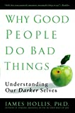 img - for Why Good People Do Bad Things: Understanding Our Darker Selves book / textbook / text book