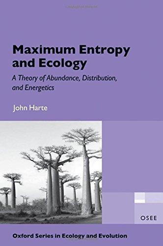 Maximum Entropy and Ecology: A Theory of Abundance, Distribution, and Energetics (Oxford Series in Ecology and Evolution