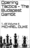 Opening Tactics - The Budapest Gambit: 1. D4 Volume 4-Michael Duke