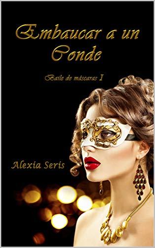 Embaucar a un conde (Baile de máscaras nº 1) por Alexia Seris