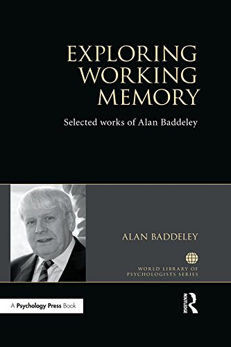 Exploring Working Memory: Selected works of Alan Baddeley (World Library of Psychologists)