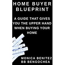Home Buyer Blueprint: A guide to have the upper hand when buying your home