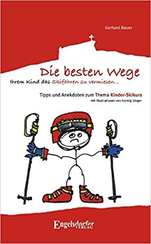 Die Besten Wege Ihrem Kind Das Skifahren Zu Vermiesen Livre