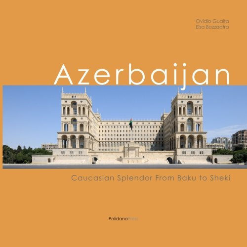 Azerbaijan: Caucasian Splendor From Baku to Sheki