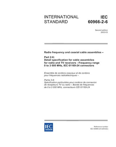 Mhz Frequency Range (IEC 60966-2-6 Ed. 2.0 en:2003, Radio frequency and coaxial cable assemblies - Part 2-6: Detail specification for cable assemblies for radio and TV ... range 0 to 3 000 MHz, IEC 61169-24 connectors)