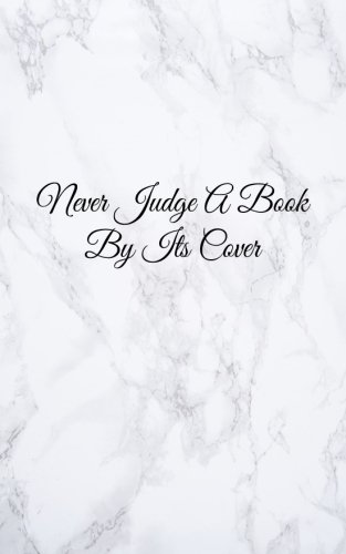 """Never Judge A Book By Its Cover: Blank Lined Journal, 108 pages, 5x8"""""""