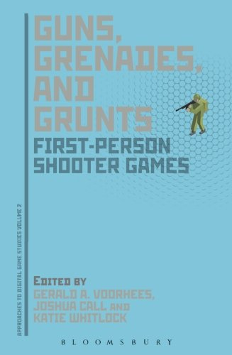 Guns, Grenades, and Grunts: First-Person Shooter Games (Approaches to Digital Game Studies)