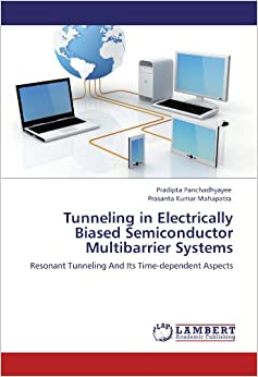 Book Tunneling in Electrically Biased Semiconductor Multibarrier Systems: Resonant Tunneling And Its Time-dependent Aspects