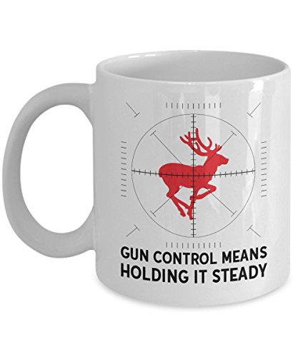 Deer Hunting Mug - Gun Control Means Holding It Steady - Coffee Cups for Men - Funny Hunting Gifts