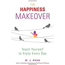 The Happiness Makeover: Teach Yourself to Enjoy Every Day