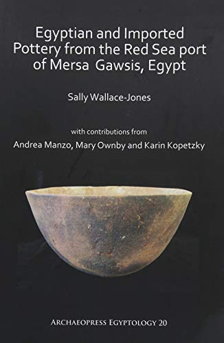 Egyptian and Imported Pottery from the Red Sea port of Mersa Gawsis, Egypt (Archaeopress Egyptology)