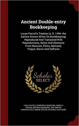 ancient double entry bookkeeping lucas paciolis treatise a d 1494 the earliest known writer on bookkeeping reproduced and translated with