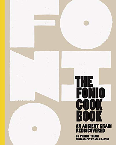 The Fonio Cookbook: An Ancient Grain Rediscovered by Pierre Thiam