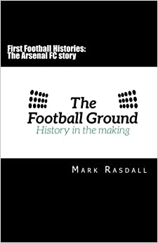 First Football Histories: The Arsenal FC story: Volume 1